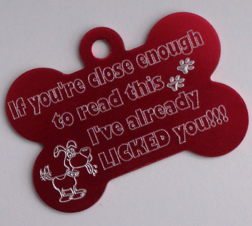 PERSONALISED DOG TAG IF YOU'RE CLOSE ENOUGH TO READ THIS I'VE ALREADY LICKED YOU